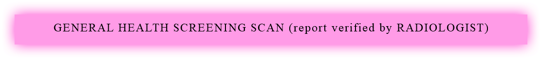 GENERAL HEALTH SCREENING SCAN (report verified by RADIOLOGIST)